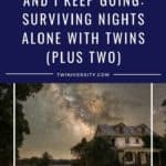 And I Keep Going Surviving Nights Alone with Twins (Plus Two)