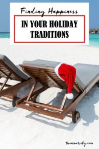 Finding the Happy in Your Holidays by Creating New Traditions