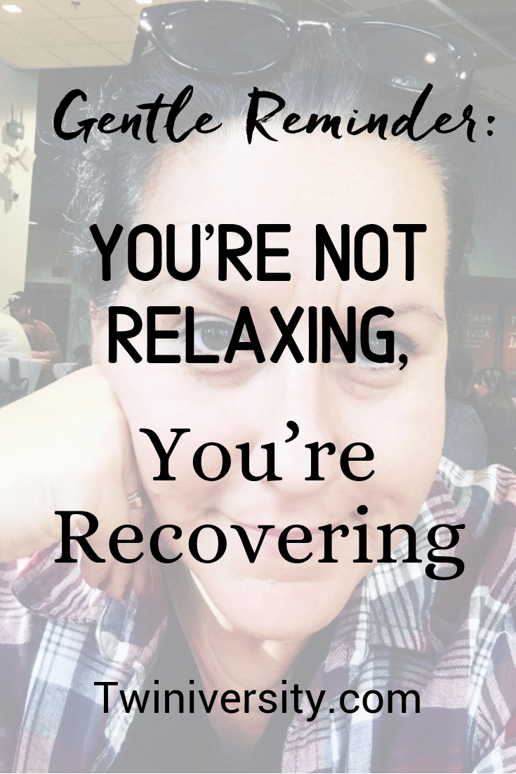 Gentle Reminder: You're Not Relaxing, You're Recovering