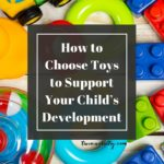 How to Choose Toys to Support Your Child's Development