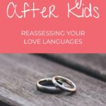 Is Your Marriage Cooling Off After Kids? Reassess Your Love Language