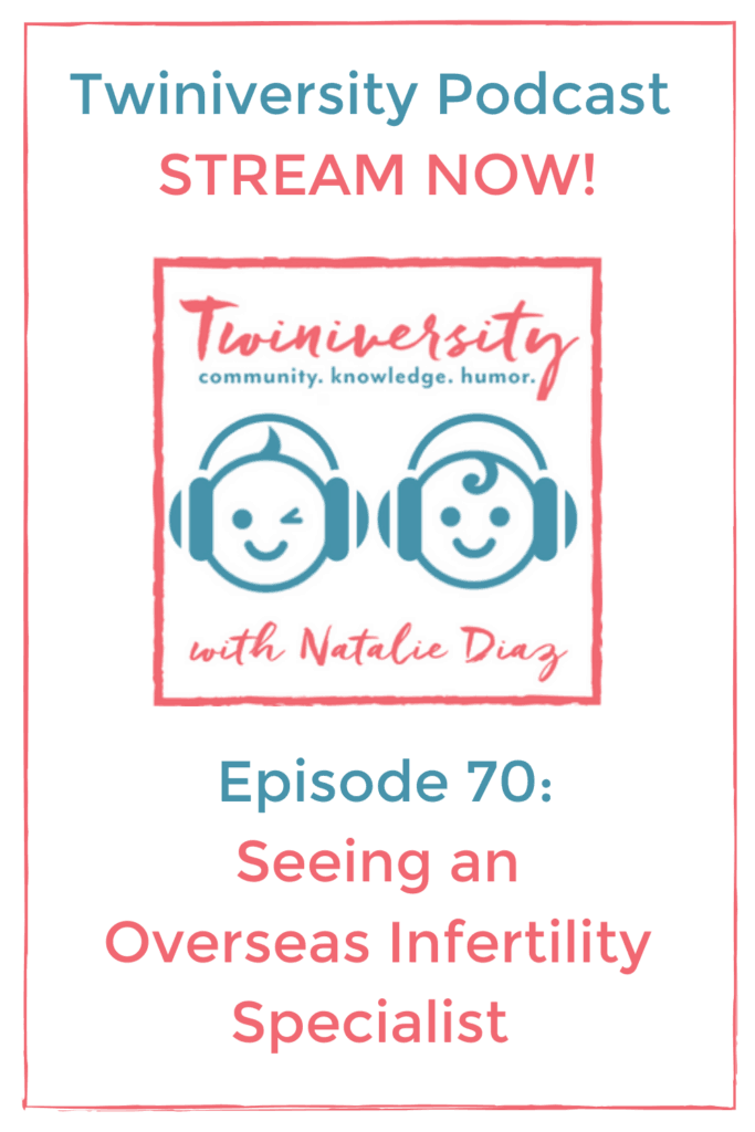 Twiniversity Podcast Episode 70: Seeing an Overseas Infertility Specialist for IVF