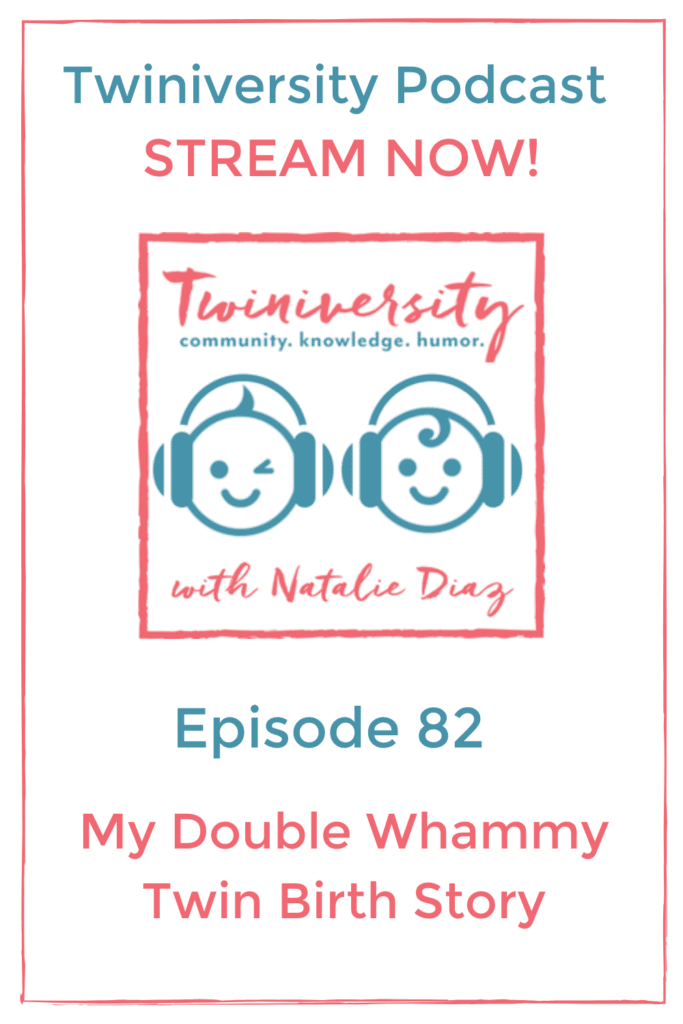 Podcast Episode 82 My Double Whammy Twin Birth Story