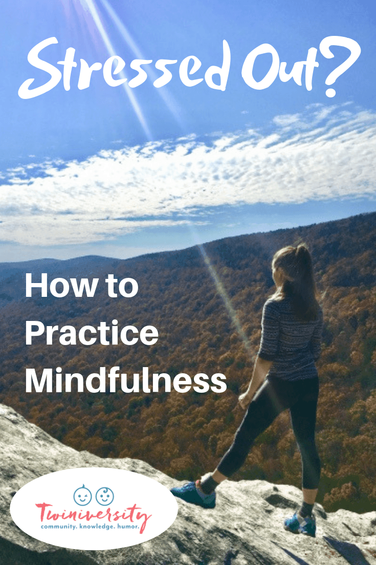 Stressed Out? How to Practice Mindfulness