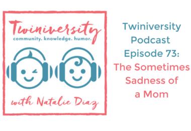 Twiniversity podcast the sometimes sadness of a mom