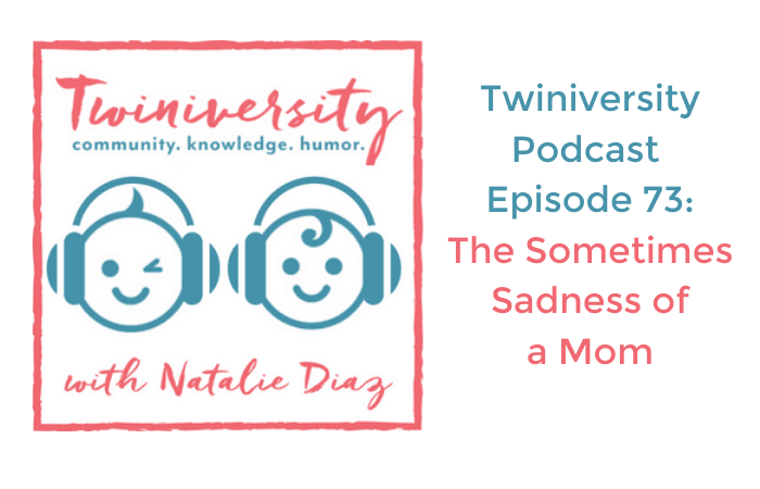 Twiniversity podcast the sometimes sadness of a mom