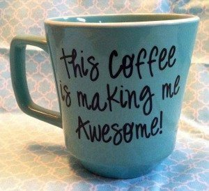 coffee making me awesome funny