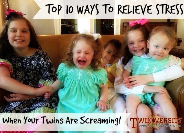 Top 10 Ways to Relieve Stress When Your Twins Are Screaming
